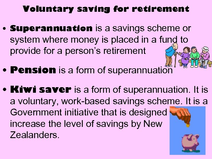 Voluntary saving for retirement • Superannuation is a savings scheme or system where money