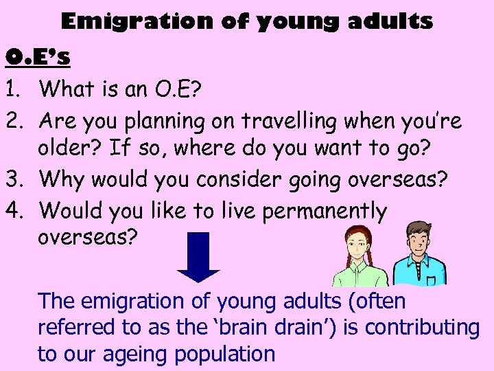 Emigration of young adults O. E's 1. What is an O. E? 2. Are