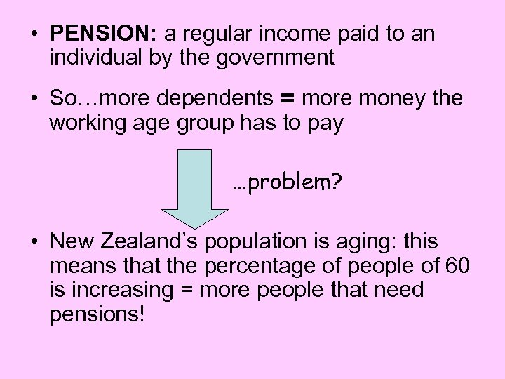 • PENSION: a regular income paid to an individual by the government •