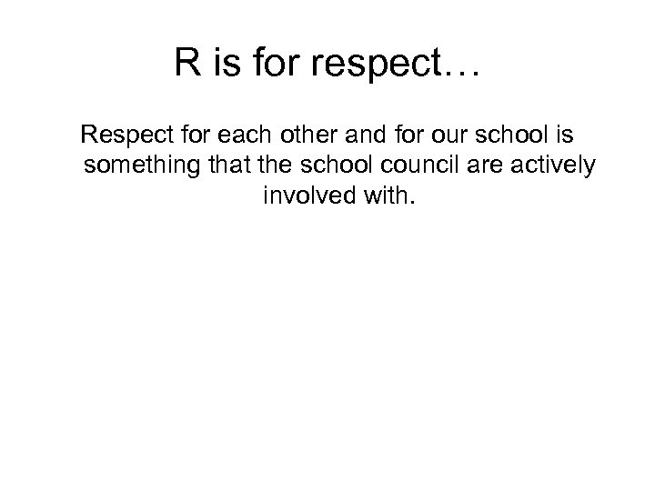 R is for respect… Respect for each other and for our school is something