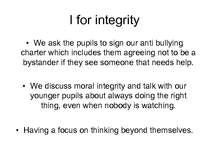 I for integrity • We ask the pupils to sign our anti bullying charter
