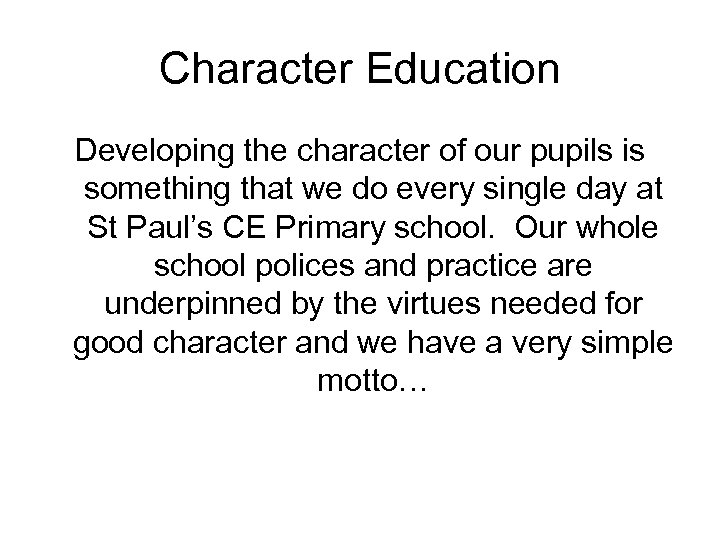 Character Education Developing the character of our pupils is something that we do every