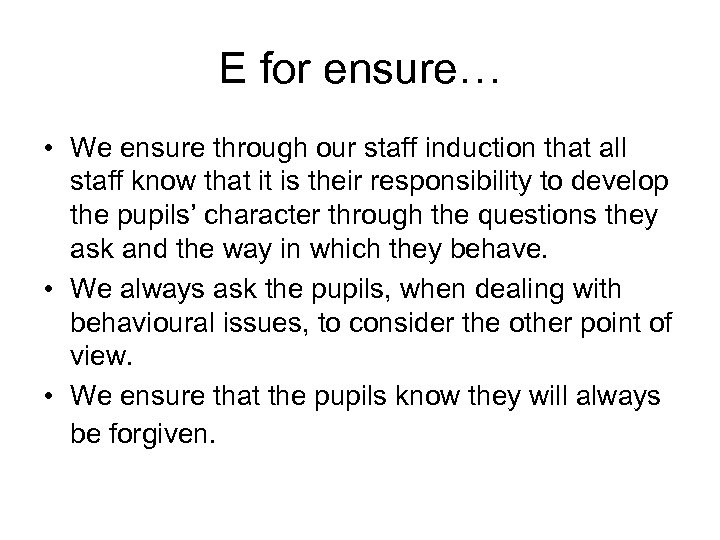 E for ensure… • We ensure through our staff induction that all staff know