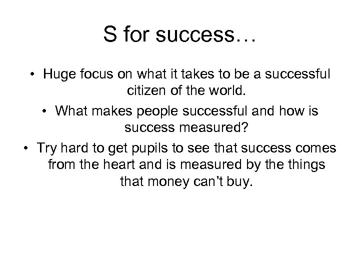 S for success… • Huge focus on what it takes to be a successful