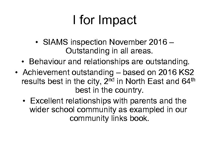 I for Impact • SIAMS inspection November 2016 – Outstanding in all areas. •