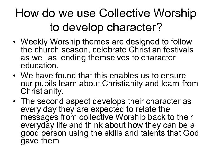 How do we use Collective Worship to develop character? • Weekly Worship themes are