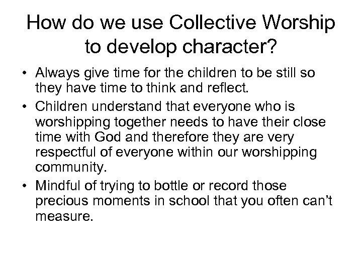 How do we use Collective Worship to develop character? • Always give time for