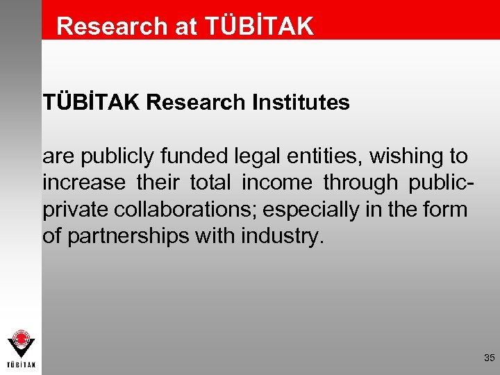 Research at TÜBİTAK Research Institutes are publicly funded legal entities, wishing to increase their