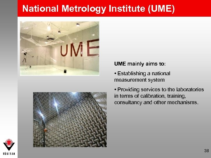 National Metrology Institute (UME) UME mainly aims to: • Establishing a national measurement system