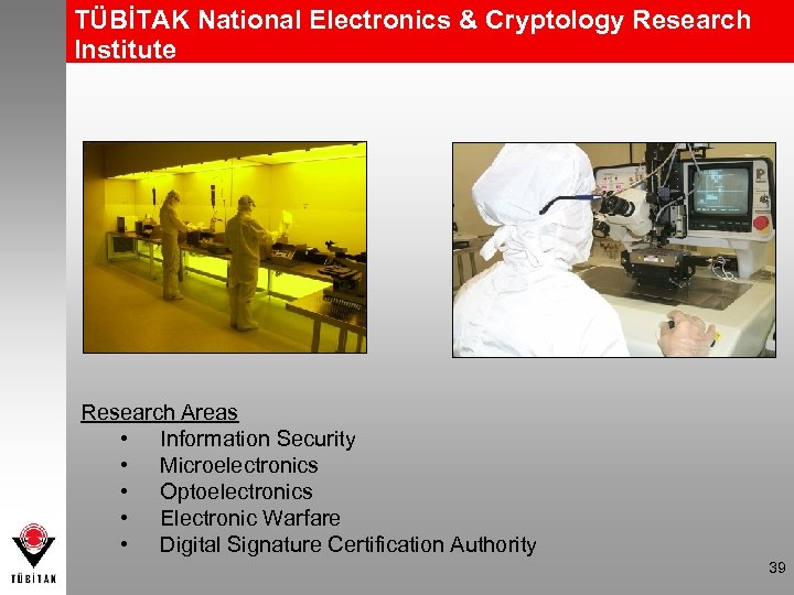 TÜBİTAK National Electronics & Cryptology Research Institute Research Areas • Information Security • Microelectronics