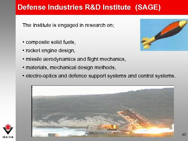 Defense Industries R&D Institute (SAGE) The Institute is engaged in research on; • composite