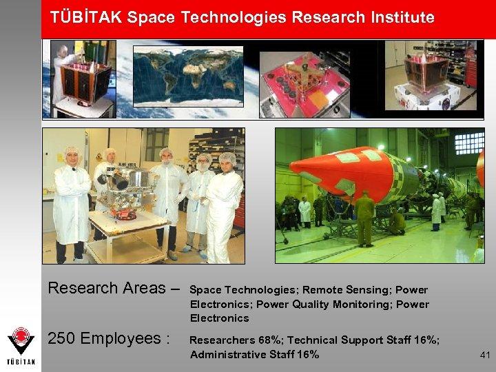TÜBİTAK Space Technologies Research Institute Research Areas – Space Technologies; Remote Sensing; Power Electronics;