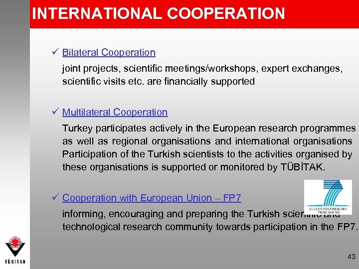 INTERNATIONAL COOPERATION Bilateral Cooperation joint projects, scientific meetings/workshops, expert exchanges, scientific visits etc. are