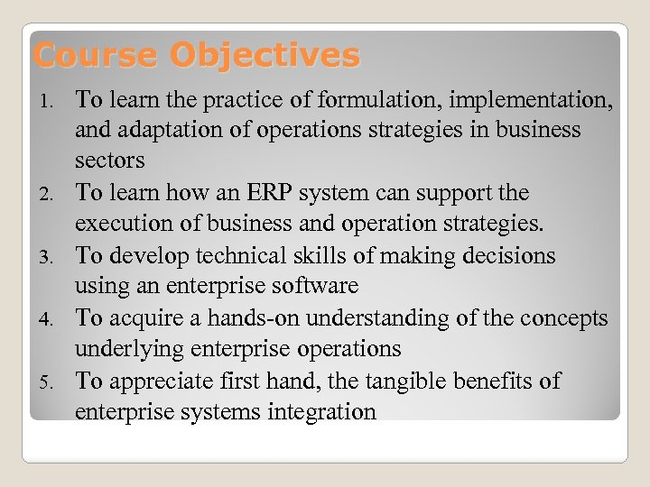 Course Objectives 1. 2. 3. 4. 5. To learn the practice of formulation, implementation,