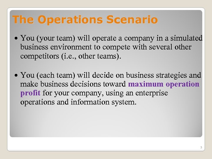 The Operations Scenario You (your team) will operate a company in a simulated business