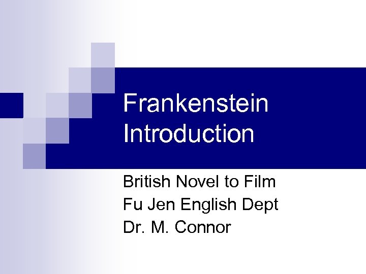 Frankenstein Introduction British Novel to Film Fu Jen English Dept Dr. M. Connor