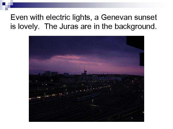 Even with electric lights, a Genevan sunset is lovely. The Juras are in the