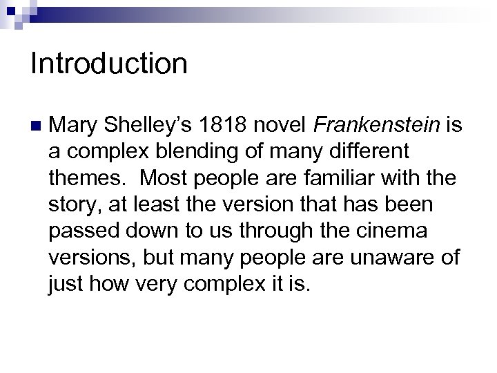 Introduction n Mary Shelley's 1818 novel Frankenstein is a complex blending of many different