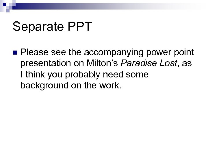Separate PPT n Please see the accompanying power point presentation on Milton's Paradise Lost,