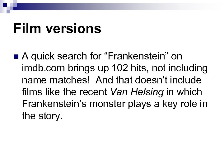 "Film versions n A quick search for ""Frankenstein"" on imdb. com brings up 102"
