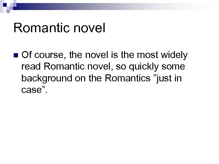 Romantic novel n Of course, the novel is the most widely read Romantic novel,