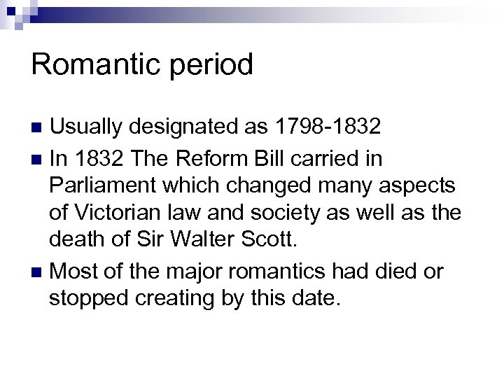 Romantic period Usually designated as 1798 -1832 n In 1832 The Reform Bill carried