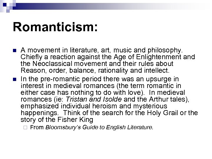 Romanticism: n n A movement in literature, art, music and philosophy. Chiefly a reaction