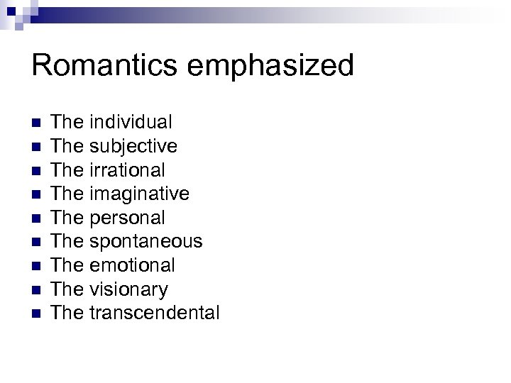 Romantics emphasized n n n n n The individual The subjective The irrational The