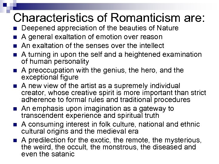 Characteristics of Romanticism are: n n n n n Deepened appreciation of the beauties