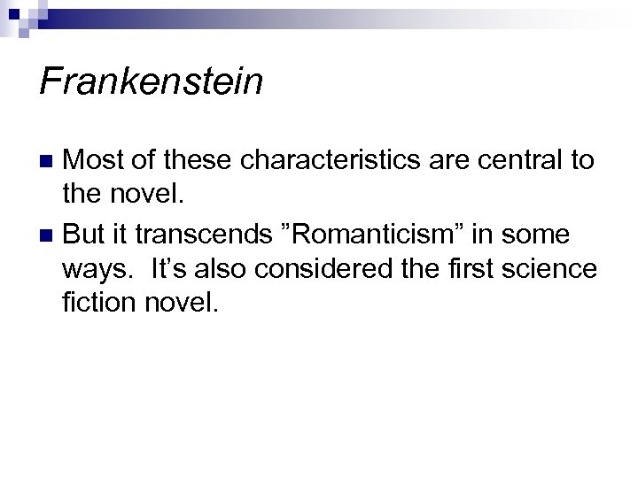 Frankenstein Most of these characteristics are central to the novel. n But it transcends
