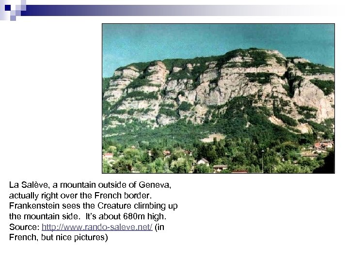 La Salève, a mountain outside of Geneva, actually right over the French border. Frankenstein