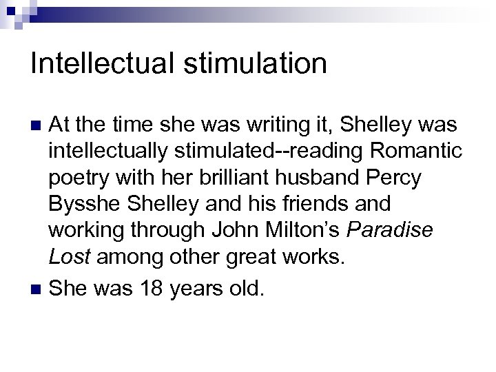 Intellectual stimulation At the time she was writing it, Shelley was intellectually stimulated--reading Romantic