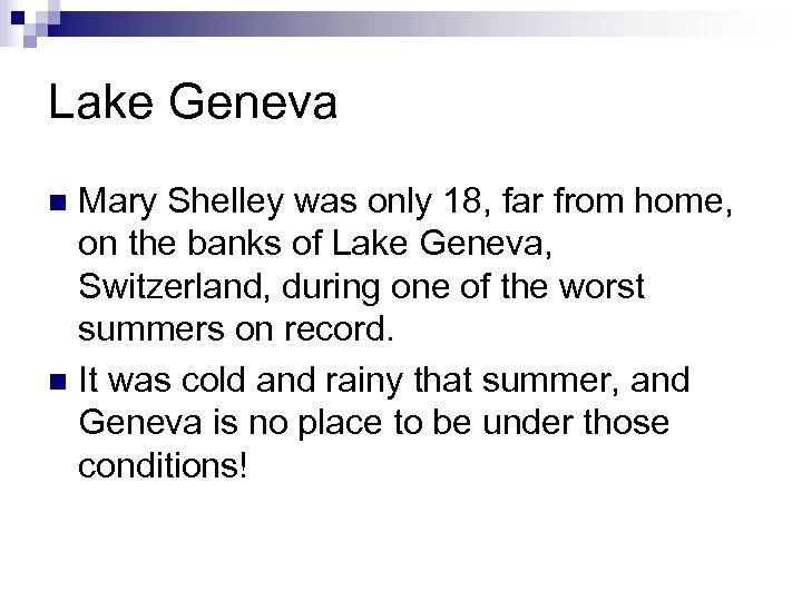 Lake Geneva Mary Shelley was only 18, far from home, on the banks of