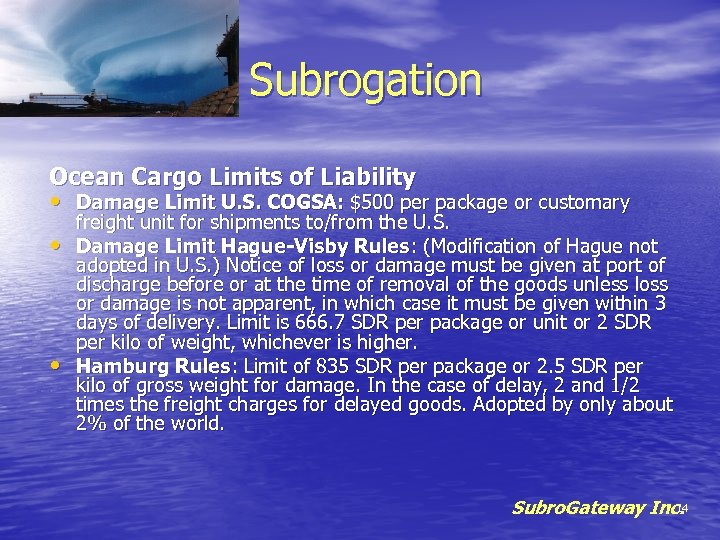 Subrogation Ocean Cargo Limits of Liability • Damage Limit U. S. COGSA: $500 per