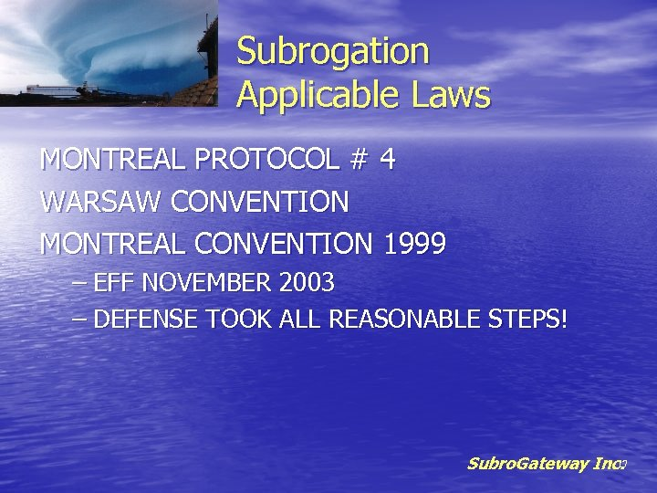 Subrogation Applicable Laws MONTREAL PROTOCOL # 4 WARSAW CONVENTION MONTREAL CONVENTION 1999 – EFF