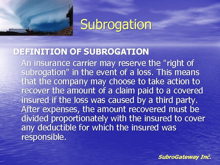 Subrogation DEFINITION OF SUBROGATION An insurance carrier may reserve the