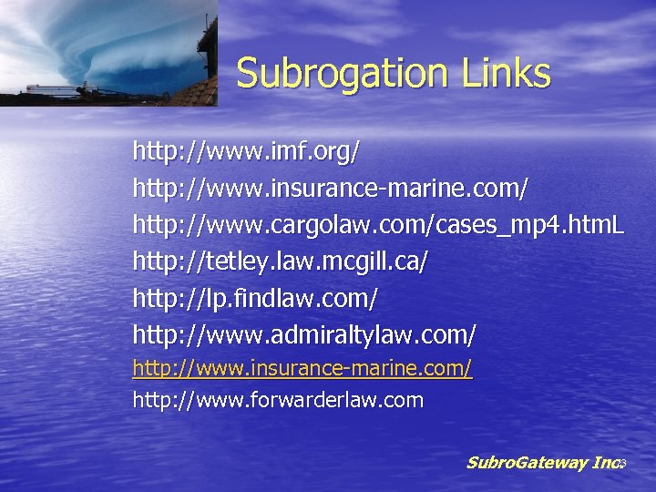 Subrogation Links http: //www. imf. org/ http: //www. insurance-marine. com/ http: //www. cargolaw. com/cases_mp