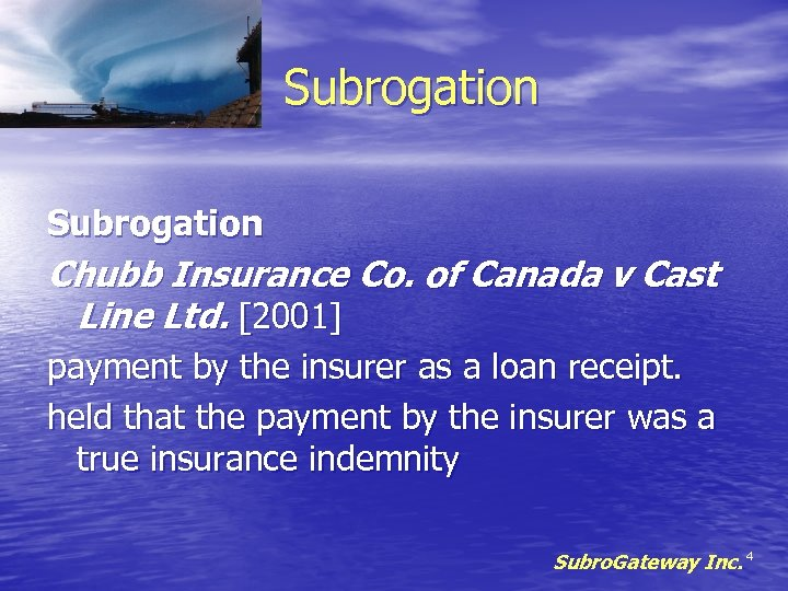 Subrogation Chubb Insurance Co. of Canada v Cast Line Ltd. [2001] payment by the