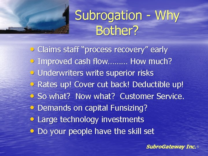 "Subrogation - Why Bother? • Claims staff ""process recovery"" early • Improved cash flow………"