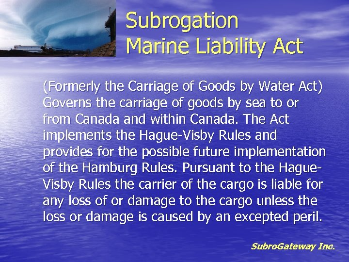 Subrogation Marine Liability Act (Formerly the Carriage of Goods by Water Act) Governs the