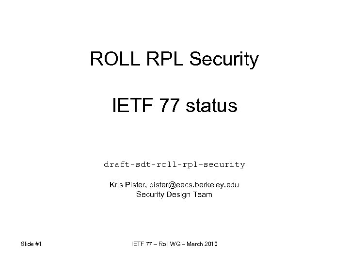 ROLL RPL Security IETF 77 status draft-sdt-roll-rpl-security Kris Pister, pister@eecs. berkeley. edu Security Design