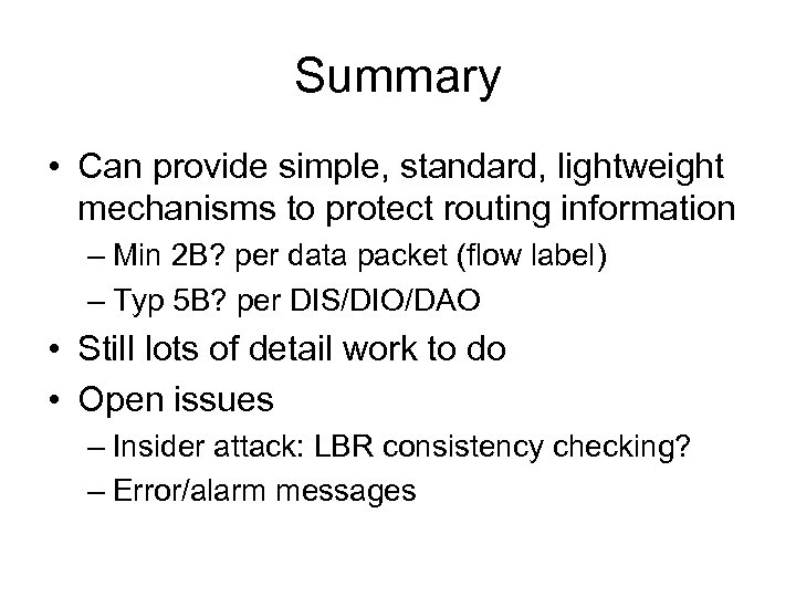 Summary • Can provide simple, standard, lightweight mechanisms to protect routing information – Min