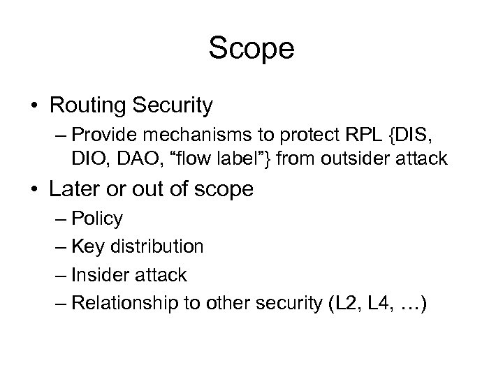 "Scope • Routing Security – Provide mechanisms to protect RPL {DIS, DIO, DAO, ""flow"