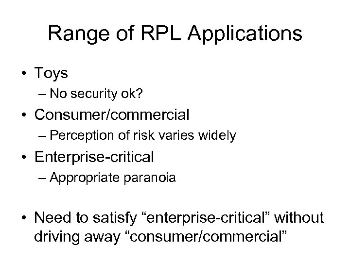 Range of RPL Applications • Toys – No security ok? • Consumer/commercial – Perception