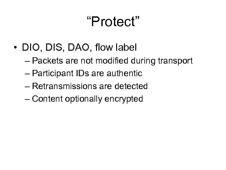 """Protect"" • DIO, DIS, DAO, flow label – Packets are not modified during transport"
