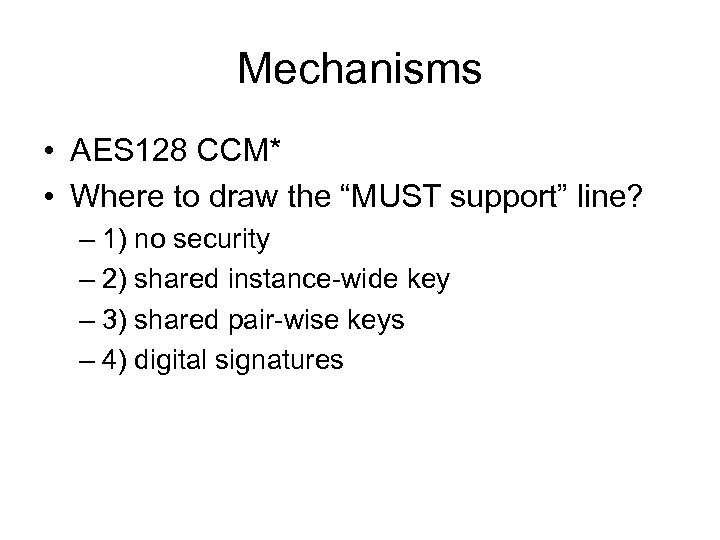 "Mechanisms • AES 128 CCM* • Where to draw the ""MUST support"" line? –"