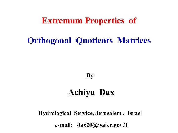 Extremum Properties of Orthogonal Quotients Matrices By Achiya Dax Hydrological Service, Jerusalem , Israel