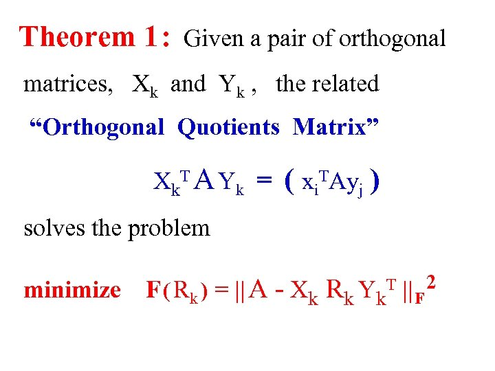 Theorem 1 : Given a pair of orthogonal matrices, Xk and Yk , the