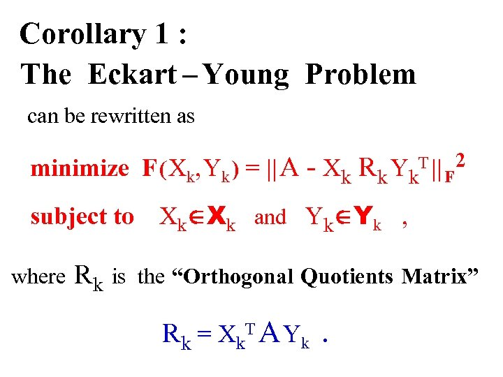 Corollary 1 : The Eckart – Young Problem can be rewritten as minimize F