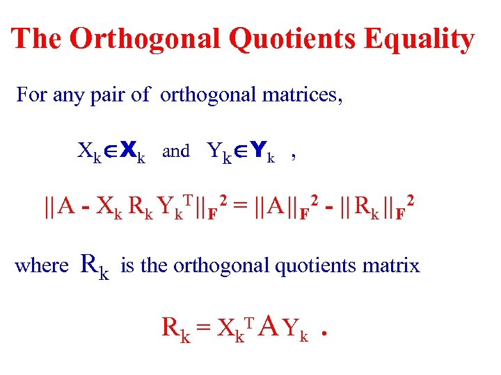 The Orthogonal Quotients Equality For any pair of orthogonal matrices, XkÎXk and YkÎYk ,
